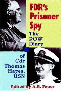 FDR's Prisoner Spy: The POW Diary of Cdr. Thomas Hayes, USN by Thomas Hayes - Paperback - 1987 - from J. Mercurio Books, Maps, & Prints (SKU: 011954)