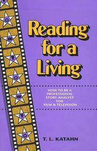 Reading for a Living: How to Be a Professional Story Analyst for Film and Television