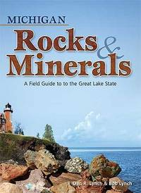 Michigan Rocks & Minerals:  A Field Guide to the Great Lake State