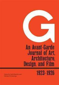 G : an Avant-Garde Journal of Art, Architecture, Design, and Film,  1923-1926