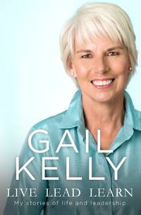 LIVE LEAD LEARN:  My Stories of Life and Leadership - INSCRIBED and SIGNED by GAIL KELLY -