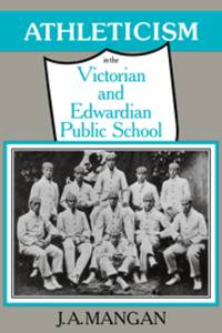 Athleticism in the Victorian and Edwardian Public School: The Emergence and Consolidation of an...