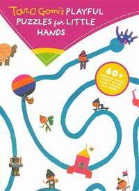 Taro Gomi's Playful Puzzles for Little Hands: 60+ guessing games, twisty mazes, logic...