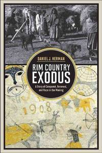 Rim Country Exodus : A Story of Conquest, Renewal, and Race in the Making