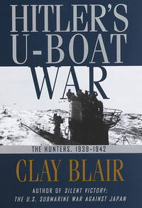 Hitler's U-Boat War: The Hunters 1939-1943. by  Clay Blair - 1st - 1996 - from Military Books (SKU: 79-658)