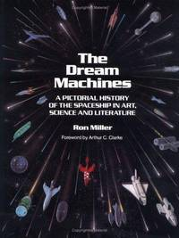 The Dream Machines: An Illustrated History of the Spaceship in Art, Science and Literature by Ron Miller - Hardcover - 1993-07-01 - from Ergodebooks (SKU: SONG0894640399)