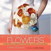Simple Stunning Wedding Flowers : Practical Ideas and Inspiration for Your Bouquet, Ceremony, and...