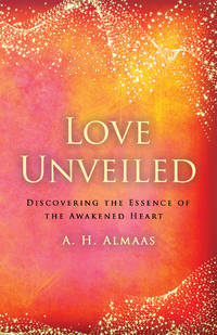 Love Unveiled: Discovering the Essence of the Awakened Heart (The Journey of Spiritual Love) (PB)