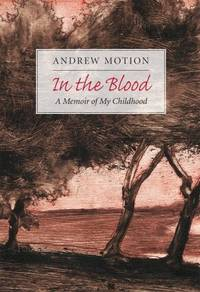 IN THE BLOOD  a Memoir of My Childhood by  ANDREW MOTION - Signed First Edition - 2007 - from Gian Luigi Fine Books Inc. (SKU: 000963)