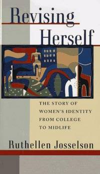 Revising Herself: The Story of Women\'s Identity from College to Midlife