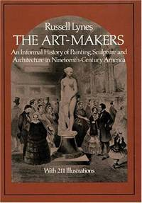 THE ART-MAKERS : An Informal History of Painting, Sculpture and Architecture in Nineteenth-Century America