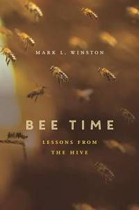 Bee Time: Lessons from the Hive by Mark L Winston - Hardcover - 2014 - from Sorensen Books : Your Vancouver Island Bookshop (SKU: A401)