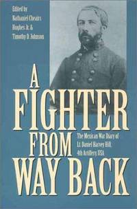 A Fighter from Way Back: The Mexican War Diary of Lt. Daniel Harvey Hill, 4th Artillery, USA...