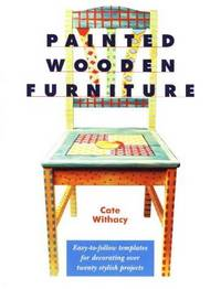 Painted Wooden Furniture: Easy-To-Follow Templates for Decorating over 20 Stylish Projects