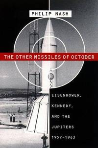 The Other Missiles of October Eisenhower, Kennedy, and the Jupiters,  1957-1963