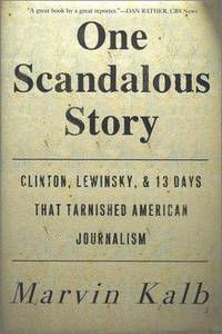One Scandalous Story: Clinton, Lewinsky, & 13 Days That Tarnished American Journalism