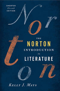 The Norton Introduction to Literature (Shorter Eleventh Edition) by Kelly J Mays - 2012