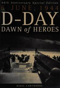 D Day Dawn of Heroes. 6-6-1944 : 60th Anniversary Special Edition.