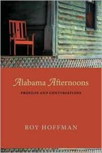 Alabama Afternoons by Roy Hoffman - 1st - 2001 - from Joe Hagood- Books  and Biblio.co.uk