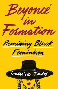 Beyonc in Formation: Remixing Black Feminism