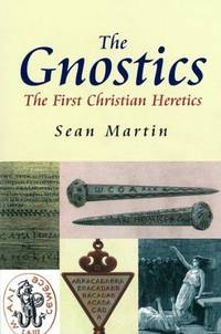 GNOSTICS (THE): The First Christian Heretics (q)