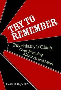 try to Remember: Psychiatry's Clash Over Meaning, memory and Mind