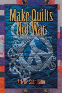 Make Quilts Not War (A Harriet Truman/Loose Threads Mystery) (Volume 6)