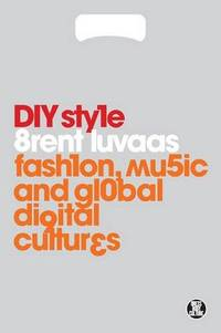 DIY style; fashion, music and global digital cultures. (Dress, body, culture)
