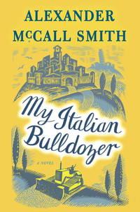 My Italian Bulldozer: A Paul Stuart Novel (1) by  Alexander McCall Smith - First Edition - 2017 - from Voyageur Book Shop (SKU: 010132)