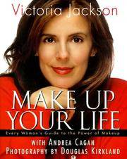 Make Up Your Life : Every Woman's Guide to the Power of Makeup