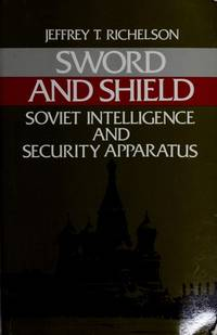 Sword and shield: The Soviet intelligence and security apparatus