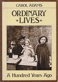 Ordinary Lives: A Hundred Years Ago by  Carol Adams - Paperback - 1982 - from KALAMOS BOOKS and Biblio.com