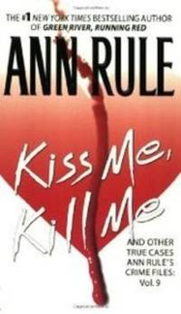Kiss Me, Kill Me: Ann Rule's Crime Files Vol. 9