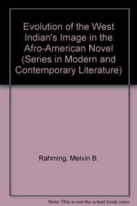 The Evolution of the West Indian's Image in the Afro-American Novel (Series in Modern and...
