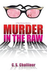 Murder in the Raw (A Rex Graves Mystery) by C.S. Challinor - Paperback - May 2009 - from The Book Nook and Biblio.com