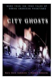 City Ghosts : True Tales of Hauntings in America's Cities