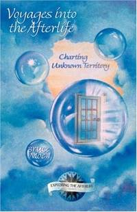 Vogayes into the Unknown; Voyage Beyond Doubt; Voyages into the Afterlife, Charting Unknown Territory : Exploring the Afterlife Series (Set of 3) Volume 1, 2, 3, Vol. 1,2, 3 by  Bruce Moen - Paperback - 1999 - from Timeless Books (SKU: 015843)