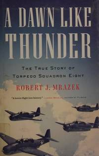 A Dawn Like Thrunder: The True Story of Torpedo Squadron Eight