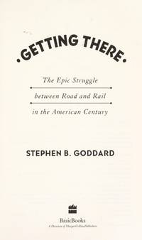 Getting There: The Epic Struggle Between Road and Rail in the American Century