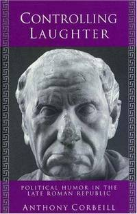 a description of the political humor in the late roman republic by anthony corbeill Buy controlling laughter: political humor in the late roman republic (princeton legacy library) by anthony corbeill (isbn: 9780691027395) from amazon's book store.