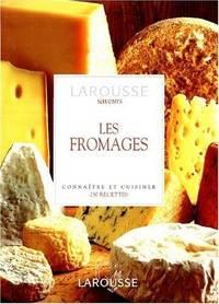 LES FROMAGES - Connaitre et Cuisiner - 250 Recettes