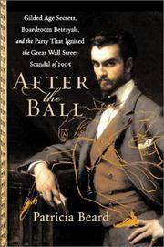 After the Ball: Gilded Age Secrets, Boardroom Betrayals, and the Party That Ignited the Great Wall Street Scandal of 1905