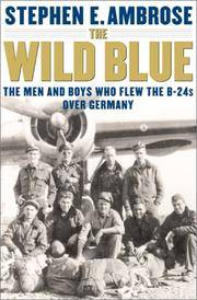 The Wild Blue: The Men and Boys Who Flew the B-24s Over Germany 1944-45 by Stephen E. Ambrose - Hardcover - August 2001 - from The Book Store and Biblio.com