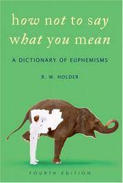 image of How Not To Say What You Mean: A Dictionary of Euphemisms