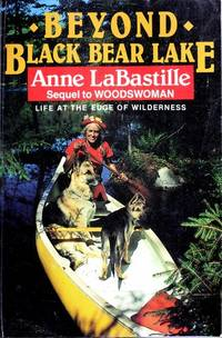 Beyond Black Bear Lake: Life at the Edge of the Wilderness by  Anne Labastille - Paperback - Signed - 1988 - from McAllister & Solomon Books (SKU: 109733)
