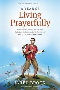 A Year of Living Prayerfully: How A Curious Traveler Met the Pope, Walked on Coals, Danced with...