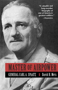 Master of Airpower: General Carl A. Spaatz