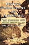 image of Peter Porcupine in America: Pamphlets on Republicanism and Revolution (Documents in American Social History)