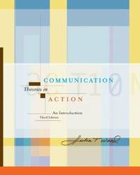 Communication Theories in Action: An Introduction (with InfoTrac) (Wadsworth Series in Speech...
