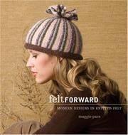 Felt Forward: Modern Designs in Knitted Felt